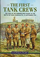 The First Tank Crews: The Lives of the Tankmen Who Fought at the Battle of Flers-Courcelette 15 September 1916