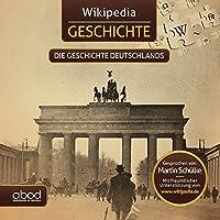 Wikipedia Geschichte - Die Geschichte Deutschlands: Kompaktes Wissen zum anhoeren