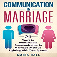 Communication in Marriage: 21 Ways to Remarkable Communication in Marriage Without Fighting with Your Spouse: Communication Book, Book 3