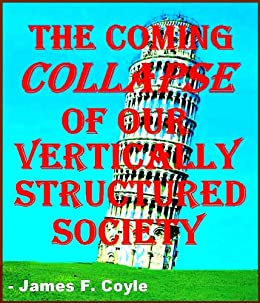 THE COMING COLLAPSE OF OUR VERTICALLY STRUCTURED SOCIETY by [Coyle, James F.]