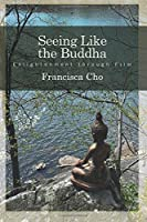 Seeing Like the Buddha: Enlightenment Through Film