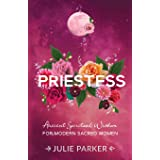 Priestess: Ancient Spiritual Wisdom for Modern Sacred Women