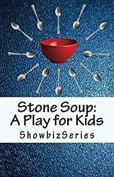 Stone Soup:  A Play for Kids (ShowbizSeries) by [Srikant, Susan]