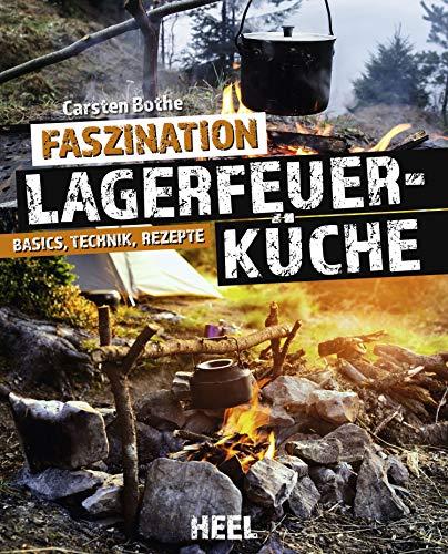 Faszination Lagerfeuer-Küche: Basics, Technik, Rezepte (German Edition)