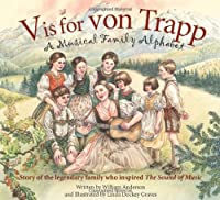 V is for von Trapp: A Musical Family Alphabet: Story of the Legendary Family Who Inspired The Sound of Music