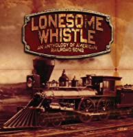 Lonesome Whistle-Anthology of American Railroad So