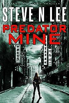 Predator Mine: Action-Packed Revenge & Gripping Vigilante Justice (Angel of Darkness Thriller, Noir & Hardboiled Crime Fiction Book 6) by [Lee, Steve N.]