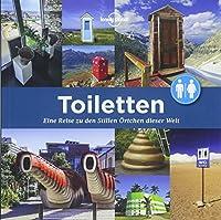 Lonely Planet Bildband Toiletten: Eine Reise zu den Stillen Oertchen dieser Welt