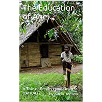The Education of Abel: A Tale of Respect and Unity in VANUATU (Discover Remote Places Book 1) (English Edition)