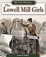 The Lowell Mill Girls (We the People)
