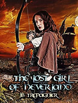 The Lost Girl of Neverland: A Reverse Harem Romance (Neverland in Chaos Book 1) by [Trepagnier, JB]