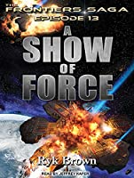 A Show of Force (Frontiers Saga)