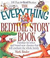 The Everything Bedtime Story Book: Familiar Favorites and Brand-New Classics That Will Enchant the Whole Family (Everything Series)