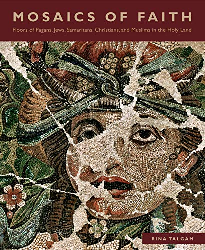 Download Mosaics of Faith: Floors of Pagans, Jews, Samaritans, Christians, and Muslims in the Holy Land 0271060840