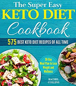 The Super Easy Keto Diet Cookbook: 575 Best Keto Diet Recipes of All Time (30-Day Meal Plan to Lose Weight and Wellness, Keto Diet for Beginners) by [Collins, Rachel]