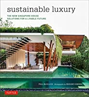 Sustainable Luxury: The New Singapore House, Solutions for a Livable Future by Paul McGillick Ph.D(2015-03-31)
