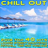 Chill Out 2019 Best of Top 40 Hits, Lounge, Ambient, Downtempo, Psychill, Trip Hop, Yoga, Dub