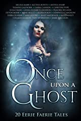 Once Upon A Ghost: 20 Eerie Faerie Tales (Once Upon Series Book 5) Kindle Edition