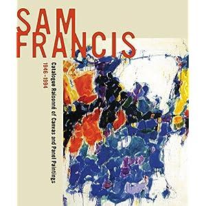 Sam Francis: Catalogue Raisonn of Canvas and Panel Paintings, 1946-1994