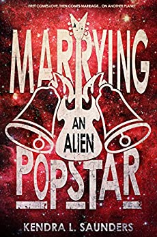 Marrying an Alien Pop Star (The Alien Pop Star Series Book 3) by [Saunders, Kendra L.]