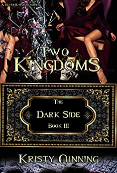 Two Kingdoms (The Dark Side Book 3) by [Cunning, Kristy]