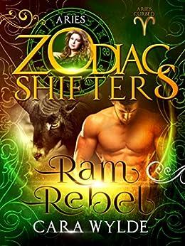 Ram Rebel: A Zodiac Shifters Paranormal Romance: Aries (Aries Cursed Book 3) by [Wylde, Cara, Shifters, Zodiac]