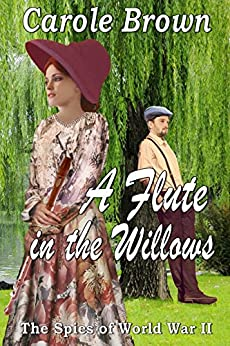 A Flute in the Willows (The Spies of World War II Book 2) by [Brown, Carole]