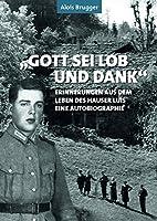 Gott, sei Lob und Dank: Das Leben des Hauser Luis - eine Autobiographie