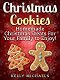 Christmas Recipes: Christmas Cookies: Homemade Christmas Treats For Your Family to Enjoy! (Special Christmas Recipes) (English Edition)