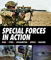 Special Forces in Action: Iraq - Syria - Afghanistan - Africa - Balkans