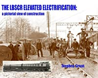 The LBSCR Elevated Electrification: A Pictorial View of Construction