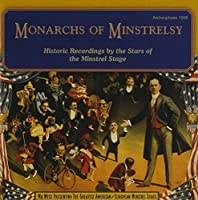 Monarchs of Minstrelsy: Historic Recordings by the Stars of the Minstrel Stage by Various Artists (2006-09-05)