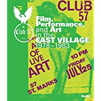 Club 57 N.Y.C.: Film, Performance, and Art in the East Village 1978-1983