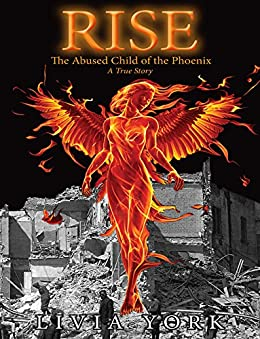 RISE: The Abused Child of the Phoenix - A True Story by [York, Livia]
