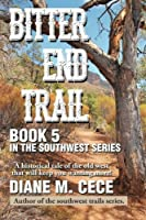 Bitter End Trail: Book 5 in the Southwest Series