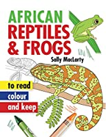 African Reptiles & Frogs To Read, Colour and Keep