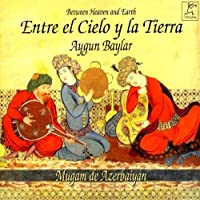 Entre el Cielo y la Tierra / Between Heaven and Earth: Mugam de Azerbaiyan by VARIOUS ARTISTS (2011-01-01)