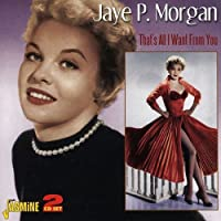 That's All I Want From You [ORIGINAL RECORDINGS REMASTERED] 2CD SET by Jaye P Morgan (2009-12-01)