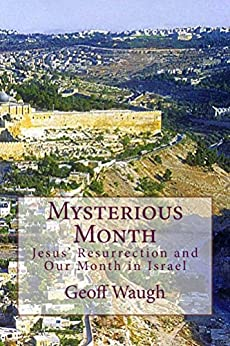 [Waugh, Geoff]のMysterious Month: Jesus' Resurrection Appearances and Our Month in Israel (Exploring Israel Book 4) (English Edition)