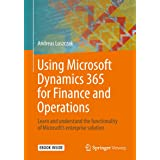 Using Microsoft Dynamics 365 for Finance and Operations: Learn and understand the functionality of Microsoft's enterprise sol