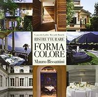 Ristrutturare forma colore. Mauro Bissattini. Ediz. italiana, inglese e tedesca