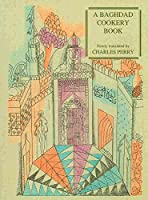 A Baghdad Cookery Book: The Book of Dishes Kitab Al-tabikh (Petits Propos Culinaires)