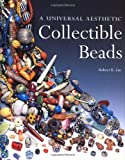 Collectible Beads: A Universal Aesthetic (Beadwork Books)