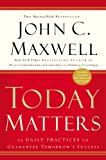 Today Matters: 12 Daily Practices to Guarantee Tomorrow's Success (Maxwell, John C.) [ペーパーバック] / John C. Maxwell (著); Center Street (刊)