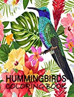 Hummingbirds Coloring Book: Stress Relieving Designs for Adults Relaxation and Boost Creativity Coloring Book Featuring Charming Hummingbirds