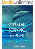 CRYSTAL SCRYING REPORT English Edition: My First Experience…