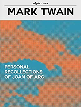 [Twain, Mark]のPersonal Recollections of Joan Of Arc (Pilgrim Classics) (English Edition)