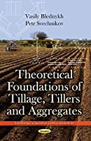 Theoretical Foundations of Tillage, Tillers and Aggregates (Biotechnology in Agriculture I)