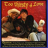 Too Thirsty 4 Love