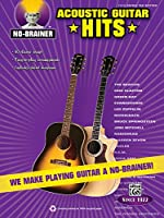 No-Brainer Acoustic Guitar Hits: We Make Playing Guitar a No-Brainer!